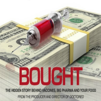 Bought – The Truth Behing Vaccines, Big Pharma & Your food