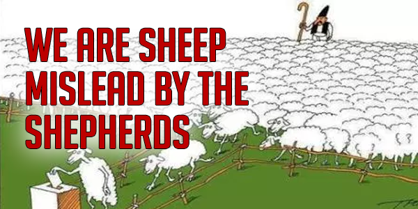 Pity The Nation Whose People Are Sheep And Whose Shepherds Mislead Them