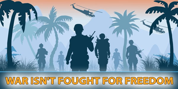 War Isn't Fought for Freedom